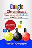 Google Chromecast: Das umfangreiche Handbuch mit allen Tipps: Chromecast einrichten, verbinden und streaming (Smart Home System 5)
