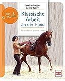 Klassische Arbeit an der Hand: Für starke und gesunde Pferde (Die Reitschule)