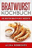 Bratwurst Kochbuch, die besten Bratwurst Rezepte zum Kochen, Grillen und Bratwürste selber machen