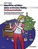 Weihnachtslieder: Die schönsten Melodien in leichten Sätzen für 2 Querflöten oder für Querflöte und Klavier. 1-2 Flöten; Klavier ad libitum. (Querflöte spielen - mein schönstes Hobby)