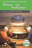 Leckere Rezepte für den Halogen- und Heißluftofen: Fleisch, Fisch, Vegetarisch und Desserts