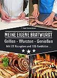 MEINE EIGENE BRATWURST Grillen-Wursten-Genießen: Mit 72 Rezepten und 105 Farbfotos