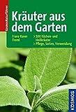 Kräuter aus dem Garten: 500 Küchen- und Heilkräuter: Pflege - Sorten - Verwendung