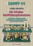 Dampf 44 - Die Diesbar-Schiffsdampfmaschine: Oszillierende, doppelwirkende Zweizylinder-Schiffsdampfmaschine nach John Penn & Sons (Dampf-Spezial)