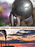 Thorium: Atomkraft ohne Risiko? [dt./OV]