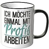 Wandkings Tasse, Spruch: Ich möchte einmal mit Profis arbeiten - SCHWARZ