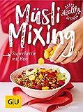 Müsli Mixing: Superkerne mit Biss (GU Happy healthy kitchen)
