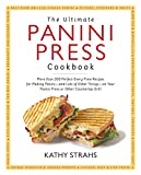 The Ultimate Panini Press Cookbook: More Than 200 Perfect-Every-Time Recipes for Making Panini - and Lots of Other Things - on Your Panini Press or Other Countertop Grill