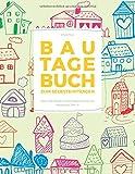 Bautagebuch zum Selbsteintragen: Über 100 Seiten mit Eintragbereichen für Hausbauer! (No. 3)