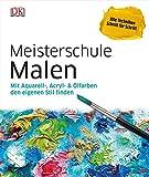 Meisterschule Malen: Mit Aquarell-, Acryl- & Ölfarben den eigenen Stil finden