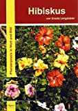 Hibiskus: Pflanzenpraxis in Wort und Bild