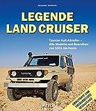 Legende Land Cruiser: Toyotas Kult-Allradler - Alle Modelle und Baureihen von 1951 bis heute (Aktualisierte und erweiterte Auflage)