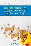 Hundeleckerlies selber backen mit der Backmatte: Leckere Backmatten Rezepte für Hunde