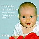 Die Sache mit dem Kind. Die Nähnadel. Die Geschichte eines Geldschranks-Knackers und eines Brandstifters. 1 Audio-CD.