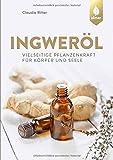 Ingweröl: Vielseitige Pflanzenkraft für Körper und Seele