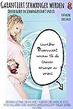 Schneller schwanger werden: mit dem Inhalt dieses Buches werden sie schwanger ! Unerfüllter Kinderwunsch Tipps, der Ratgeber um schwanger zu werden