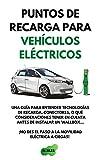 Puntos de recarga para vehículos eléctricos: Una guía para entender las tecnologías de recarga, conectores, o qué consideraciones tener en cuenta a la hora de instalar un wallbox (Spanish Edition)