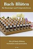 Bach-Blüten für Einsteiger und Fortgeschrittene: Die 38 Bachblüten verstehen und anwenden
