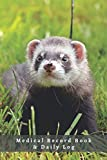 MEDICAL RECORD BOOK & DAILY LOG: Keep Track of its Health: Complete Pet Profile, Vet Visits, Vaccinations, Medications, Dosage, Daily Pet Journal... | GIFTS FOR FERRET LOVERS