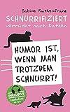 Schnurrifiziert - verrückt nach Katzen: Humor ist, wenn man trotzdem schnurrt!