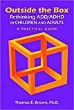 Outside the Box: Rethinking ADD/ADHD in Children and Adults: A Practical Guide