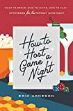 How to Host a Game Night: What to Serve, Who to Invite, How to Play―Strategies for the Perfect Game Night