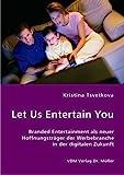 Let Us Entertain You: Branded Entertainment als neuer Hoffnungsträger der Werbebranche in der digitalen Zukunft