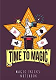 Magic Trick Notebook: Time To Magic   Keep Track and Reviews About Your Magical Activity   Record Name, Type, Source, Visible Objects, Effect, Effort, ... Sheets   Practice Workbook Gift For Magician