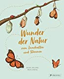 Wunder der Natur zum Innehalten und Staunen: 50 wahre Wunder der Natur zum Innehalten und Staunen