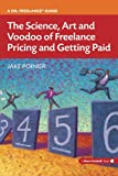 The Science, Art and Voodoo of Freelance Pricing and Getting Paid (More Cowbell Books) (English Edition)