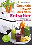 Gesunde Power aus dem Entsafter: Säfte, Suppen, Snacks & Desserts