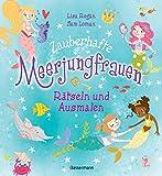 Zauberhafte Meerjungfrauen - Rätseln und Ausmalen. Durchgehend vierfarbig.: Ab 6 Jahren. Kinderrätsel, Bilderrätsel, Labyrinthe, Wortsuchspiele, Suchbilder, Sudokus, Ausmalbilder und vieles mehr