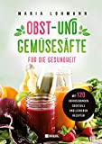 Obst- und Gemüsesäfte für die Gesundheit: mit 120 erfrischenden Cocktails und leckeren Rezepten