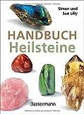 Handbuch Heilsteine: Die 100 besten Steine für Gesundheit, Glück und Lebensfreude