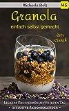 Granola einfach selbst gemacht: Knuspermüslis für jeden Tag - 25 leckere Rezeptideen plus Saisonkalender