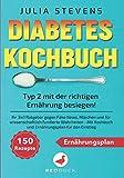 DIABETES KOCHBUCH: Typ 2 mit der richtigen Ernährung besiegen! Ihr 3in1 Ratgeber gegen Fake News, Märchen & für wissenschaftlich fundierte Wahrheiten - Mit Kochbuch und Ernährungsplan für den Einstieg