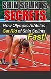 Shin Splints Secrets: How Olympic Athletes Get Rid of Shin Splints Fast!