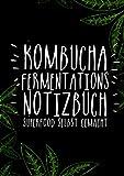 Kombucha Fermentations Notizbuch: Superfood selbst gemacht: Kombucha Pilz | SCOBY | dokumentiere Deine eigenen Rezepte