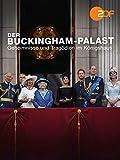 Der Buckingham-Palast - Geheimnisse und Tragödien im Königshaus