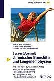 Besser leben mit chronischer Bronchitis und Lungenemphysem: Wieder freier durchatmen im Alltag. Nutzen Sie die neuesten Behandlungen bei COPD (Chronic ... steigern Sie Ihre körperliche Belastbarkeit