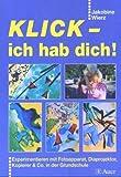 Klick - ich hab dich!: Experimentieren mit Fotoapparat, Diaprojektor, Kopierer & Co. in der Grundschule