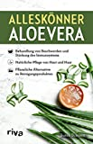 Alleskönner Aloe vera: Behandlung von Beschwerden und Stärkung des Immunsystems. Natürliche Pflege für Haut und Haar. Pflanzliche Alternative zu Reinigungsprodukten