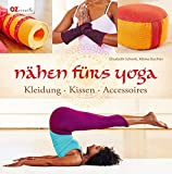 Nähen fürs Yoga: Kleidung - Kissen - Accessoires