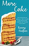 "More Cake: More Cake: Discovering the true substance, ""cake"" of joyful living without being robbed by the ""frosting"" of the culture (English Edition)"