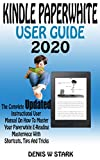 KINDLE PAPERWHITE USER GUIDE 2020: The Complete Updated Instructional User Manual On How To Master Your Paperwhite E-Reading Masterpiece With Shortcuts, Tips, And Tricks (English Edition)