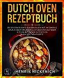 Dutch Oven Rezeptbuch: Die besten Rezepte für den Black Pot. Im Camping Urlaub oder am Lagerfeuer! Leckeres Outdoor Kochen mit diesem Dutch Oven Buch. Inkl. Nährwerte. (Dutch Oven Kochbuch 1)