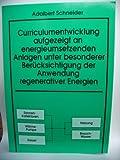 Curriculumentwicklung aufgezeigt an energieumsetzenden Anlagen unter Berücksichtigung der Anwendung regenerativer Energien