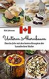 Unterm Ahornbaum - durchs Jahr mit den besten Rezepten der kanadischen Küche