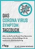 Das Corona Virus Symptom Tagebuch: Alles, was Sie für die Corona Virus Quarantäne wissen müssen. Mit Ausfüllbögen für die medizinische Selbstbeobachtung