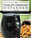 My Philips Airfryer Expanded Cookbook: 101 Easy Recipes With Pro Tips for Healthy Low Oil Air Frying and Baking (Air Fryer Recipes and How To Instructions, Band 2)